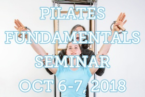 Pilates Fundamentals Seminar Oct 6-7 2018